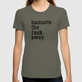 namaste the fuck away. T-shirt