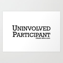 Uninvolved Participant Art Print