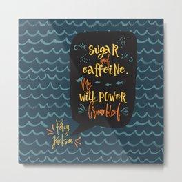 Sugar and caffeine. My willpower crumbled. Percy Jackson Metal Print