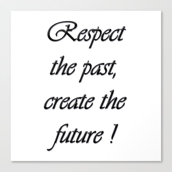 Respect the past , create the future . Canvas Print
