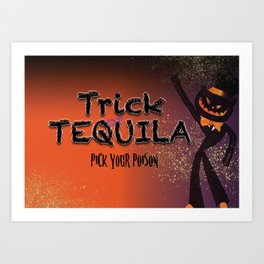 Trick or Tequila Art Print