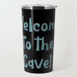 Welcome to the Cave! Travel Mug