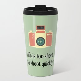 Life is too short... So shoot quickly ! Travel Mug