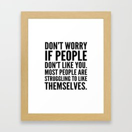 Don't Worry If People Don't Like You Framed Art Print
