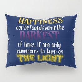 Happiness can be found even in the darkest of times Pillow Sham
