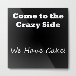 Come to the crazy side... V1 Metal Print