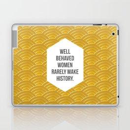 Well Behaved Women Rarely Make History Laptop & iPad Skin