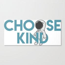 Choose Kind Canvas Print