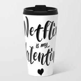 Netflix is my Valentine Travel Mug