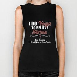 I do yoga to relieve stress Just kidding I drink wine in yoga pants yoga t-shirts Biker Tank