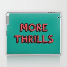 More Thrills Laptop & iPad Skin
