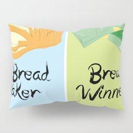Bread Winner/Break Maker Pillow Sham