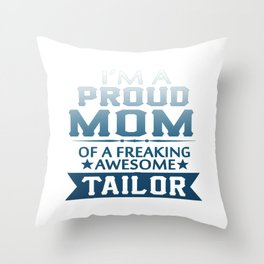 I'M A PROUD TAILOR'S MOM Throw Pillow
