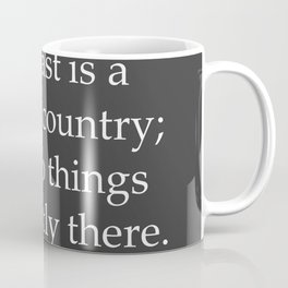 Past is a Foreign Country Coffee Mug
