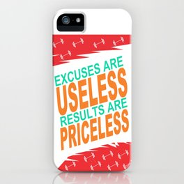 Excuses are useless. Results are priceless Motivating Quote Design iPhone Case