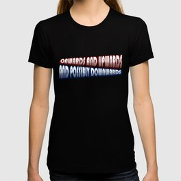 Onwards and Upwards and Possibly downwards T-shirt