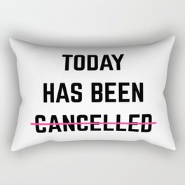 Today Has Been Cancelled Funny Quote Rectangular Pillow