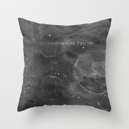 Underneath The Floor, It Will Stay Throw Pillow