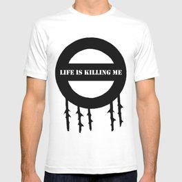 Life Is Killing Me T-shirt