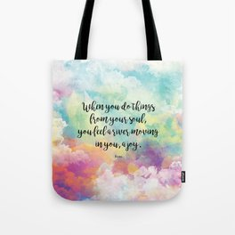 When you do things from your soul, you feel a river moving in you, a joy. - Rumi Tote Bag