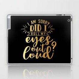 Did I Roll My Eyes Out Loud Laptop & iPad Skin