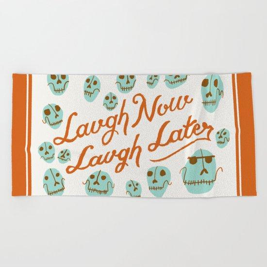Laugh Now Laugh Later Beach Towel