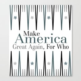 Make America Great Again, For Who Canvas Print