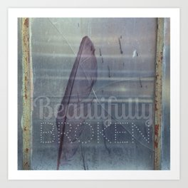 Beautifully Broken Art Print