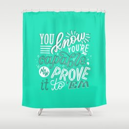 you are capable Shower Curtain