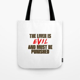 The Liver is Evil Tote Bag