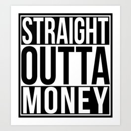 Straight Outta Money Art Print
