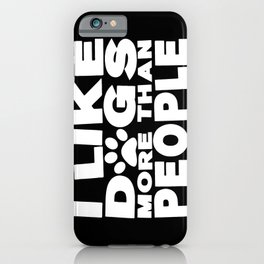 I Like Dogs More Than People  |  Dog Lover iPhone Case