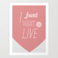 I Just Want To Live Art Print