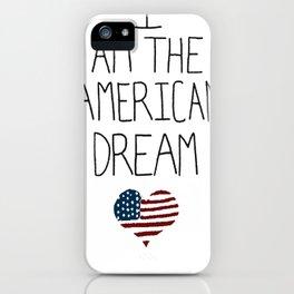 I AM THE AMERICAN DREAM T-SHIRT iPhone Case