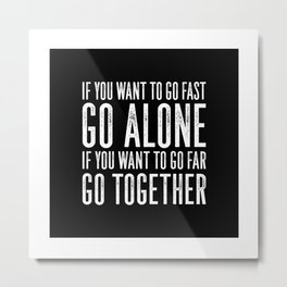 Motivational & Inspirational Quotes - If you want to go fast go alone - go together MMS 595 Metal Print