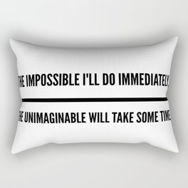 The Impossible I'll Do Immediately, The Unimaginable Will Take Some Time Rectangular Pillow