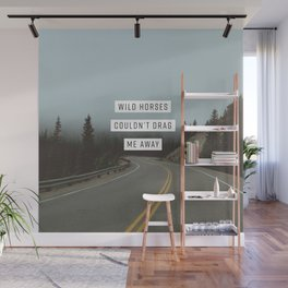 Wild Horses Couldn't Drag Me Away Wall Mural