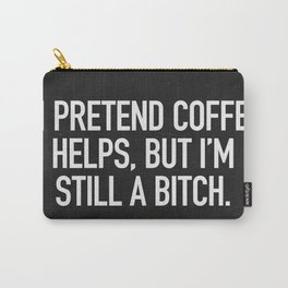 I pretend coffe helps, but I'm still a bitch Carry-All Pouch
