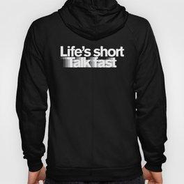 Life's Short, Talk Fast Hoody