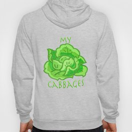 my cabbages! Hoody