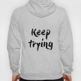 Keep trying Hoody