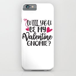 Will You Be My Valentine Gnomie - Funny Love humor - Cute typography - Lovely and romantic quotes illustration iPhone Case