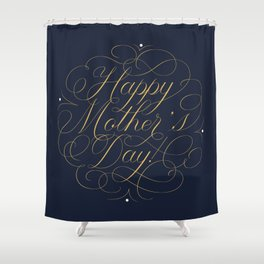 Happy Mother's Day! Shower Curtain