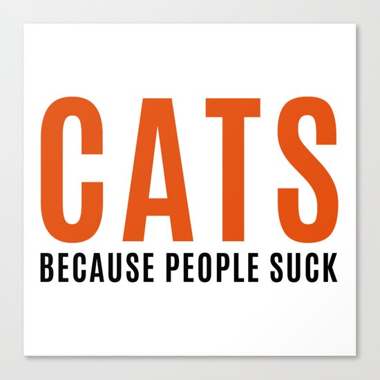 Cats, Because People Suck Funny Quote Canvas Print