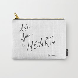 Ask Your Heart. (it knows.) Quote Carry-All Pouch