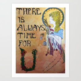 There Is Always Time For U Art Print