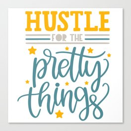 Hustle for the pretty things Canvas Print