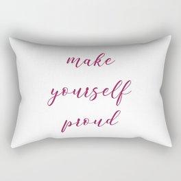 Make yourself proud Rectangular Pillow