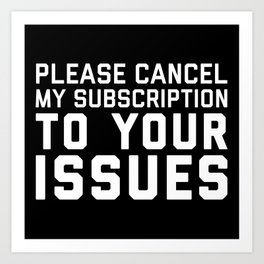 Cancel My Subscription Funny Quote Art Print