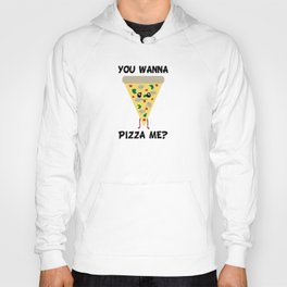You Wanna Pizza Me? Hoody